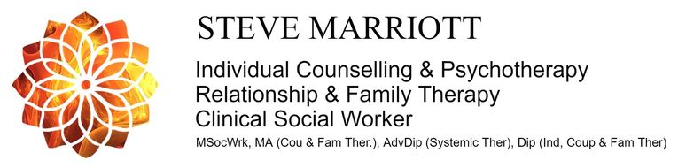 STEVE MARRIOTT Individual Counselling & Psychotherapy Relationship & Family Therapy Clinical Social Worker MSocWrk, MA (Cou & Fam Ther.), AdvDip (Systemic Ther), Dip (Ind, Coup & Fam Ther)